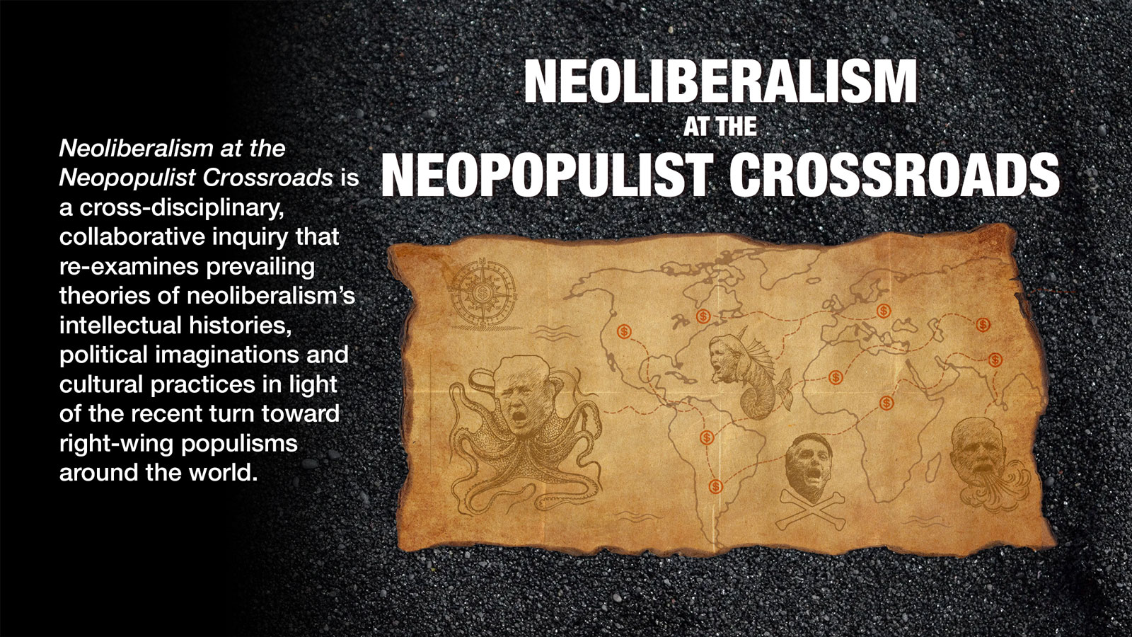 Neoliberalism at the neopopulist crossroads poster: a treasure map with the heads of right wing populist leaders on monstrous bodies.